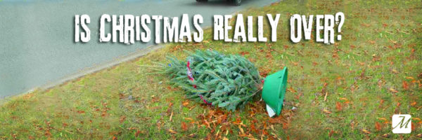 Is Christmas Really Over?